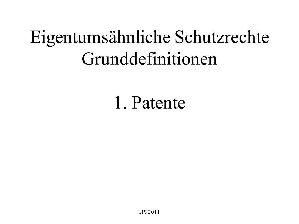HS 2011 Eigentumsähnliche Schutzrechte Grunddefinitionen 1. Patente