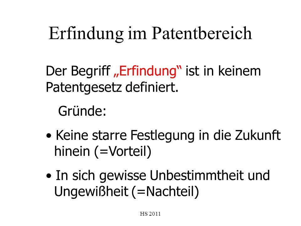 HS 2011 Erfindung im Patentbereich Der Begriff Erfindung ist in keinem Patentgesetz definiert. Gründe: Keine starre Festlegung in die Zukunft hinein (