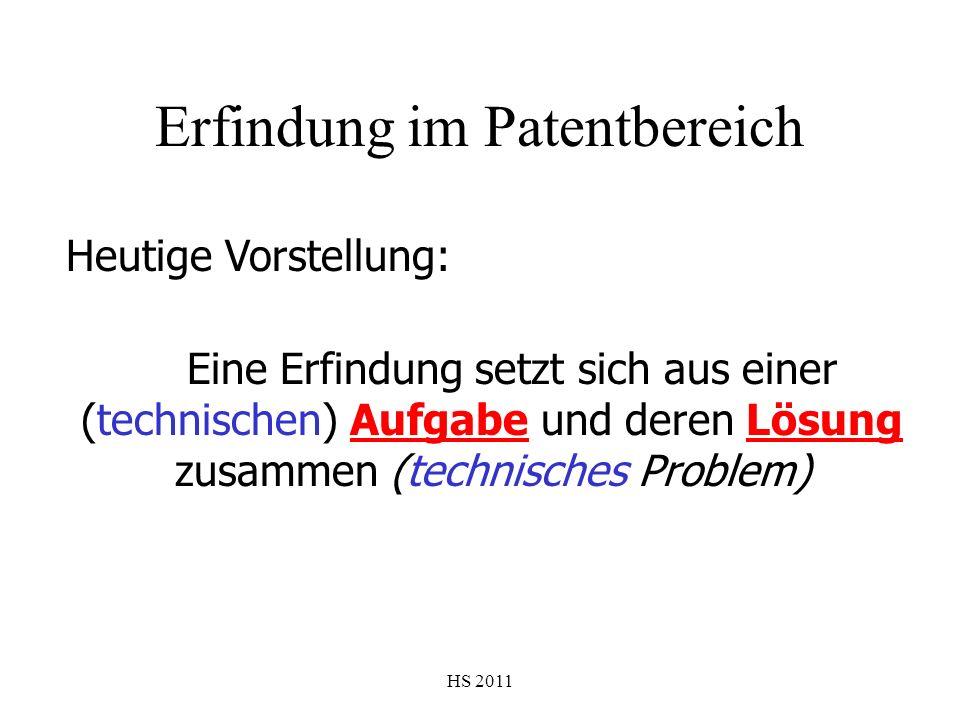 HS 2011 Erfindung im Patentbereich Heutige Vorstellung: Eine Erfindung setzt sich aus einer (technischen) Aufgabe und deren Lösung zusammen (technisch