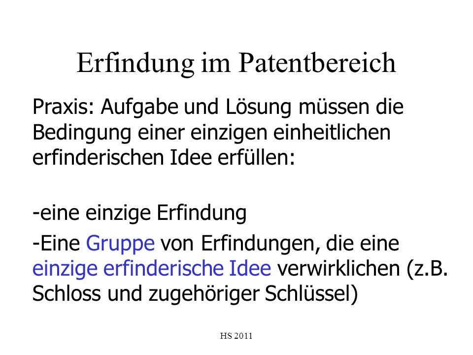 HS 2011 Erfindung im Patentbereich Praxis: Aufgabe und Lösung müssen die Bedingung einer einzigen einheitlichen erfinderischen Idee erfüllen: -eine ei