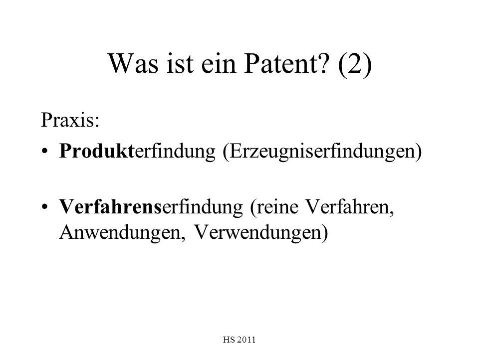 HS 2011 Was ist ein Patent? (2) Praxis: Produkterfindung (Erzeugniserfindungen) Verfahrenserfindung (reine Verfahren, Anwendungen, Verwendungen)