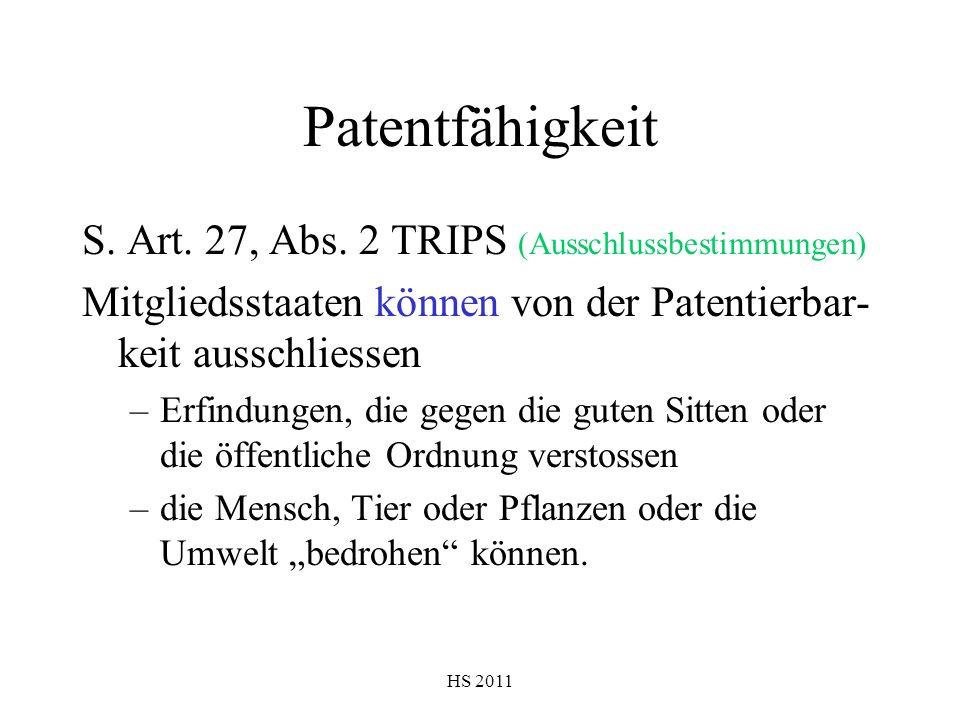 HS 2011 Patentfähigkeit S. Art. 27, Abs. 2 TRIPS (Ausschlussbestimmungen) Mitgliedsstaaten können von der Patentierbar- keit ausschliessen –Erfindunge