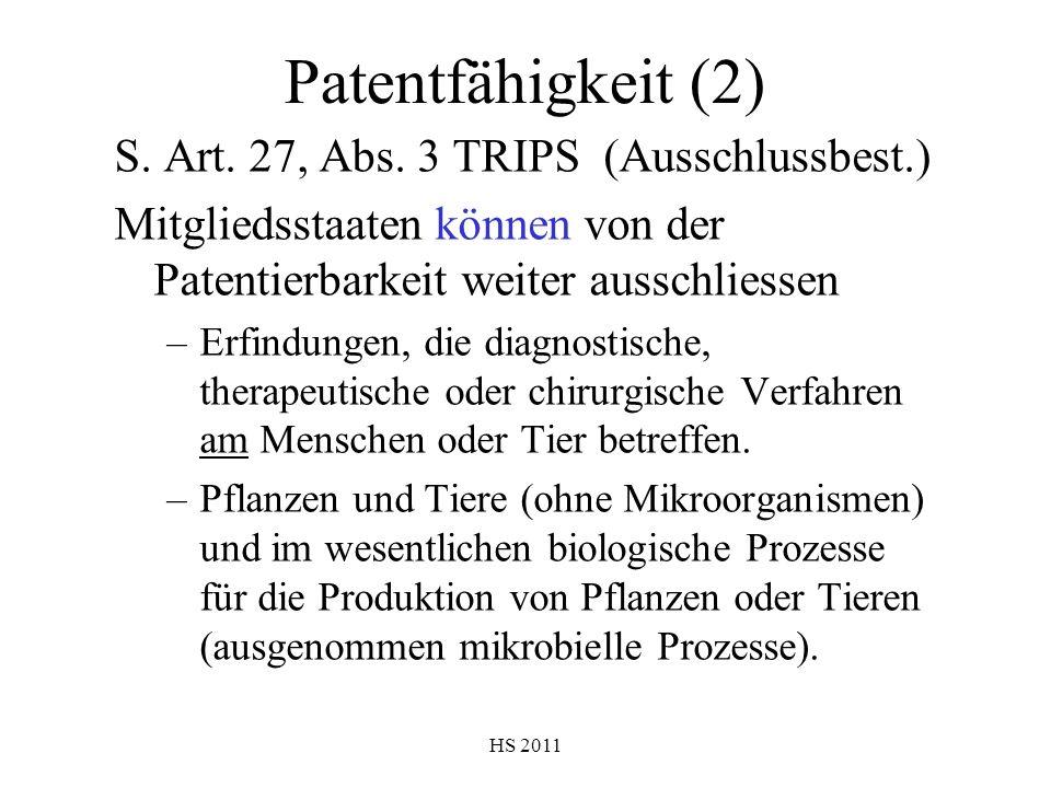HS 2011 Patentfähigkeit (2) S. Art. 27, Abs. 3 TRIPS (Ausschlussbest.) Mitgliedsstaaten können von der Patentierbarkeit weiter ausschliessen –Erfindun