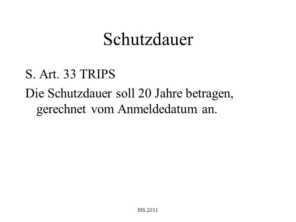 HS 2011 Schutzdauer S. Art. 33 TRIPS Die Schutzdauer soll 20 Jahre betragen, gerechnet vom Anmeldedatum an.