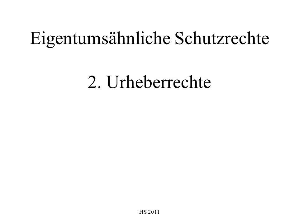 HS 2011 Eigentumsähnliche Schutzrechte 2. Urheberrechte