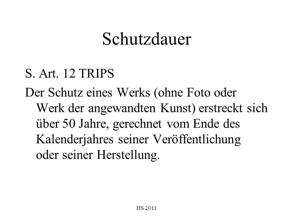 HS 2011 Schutzdauer S. Art. 12 TRIPS Der Schutz eines Werks (ohne Foto oder Werk der angewandten Kunst) erstreckt sich über 50 Jahre, gerechnet vom En