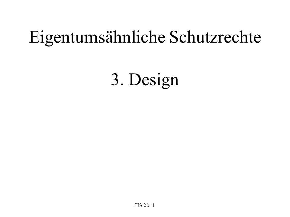 HS 2011 Eigentumsähnliche Schutzrechte 3. Design