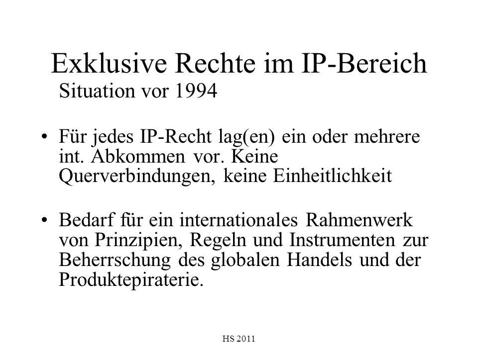 HS 2011 Exklusive Rechte im IP-Bereich Situation vor 1994 Für jedes IP-Recht lag(en) ein oder mehrere int. Abkommen vor. Keine Querverbindungen, keine