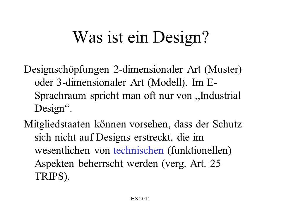 HS 2011 Was ist ein Design? Designschöpfungen 2-dimensionaler Art (Muster) oder 3-dimensionaler Art (Modell). Im E- Sprachraum spricht man oft nur von