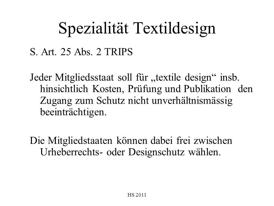 HS 2011 Spezialität Textildesign S. Art. 25 Abs. 2 TRIPS Jeder Mitgliedsstaat soll für textile design insb. hinsichtlich Kosten, Prüfung und Publikati