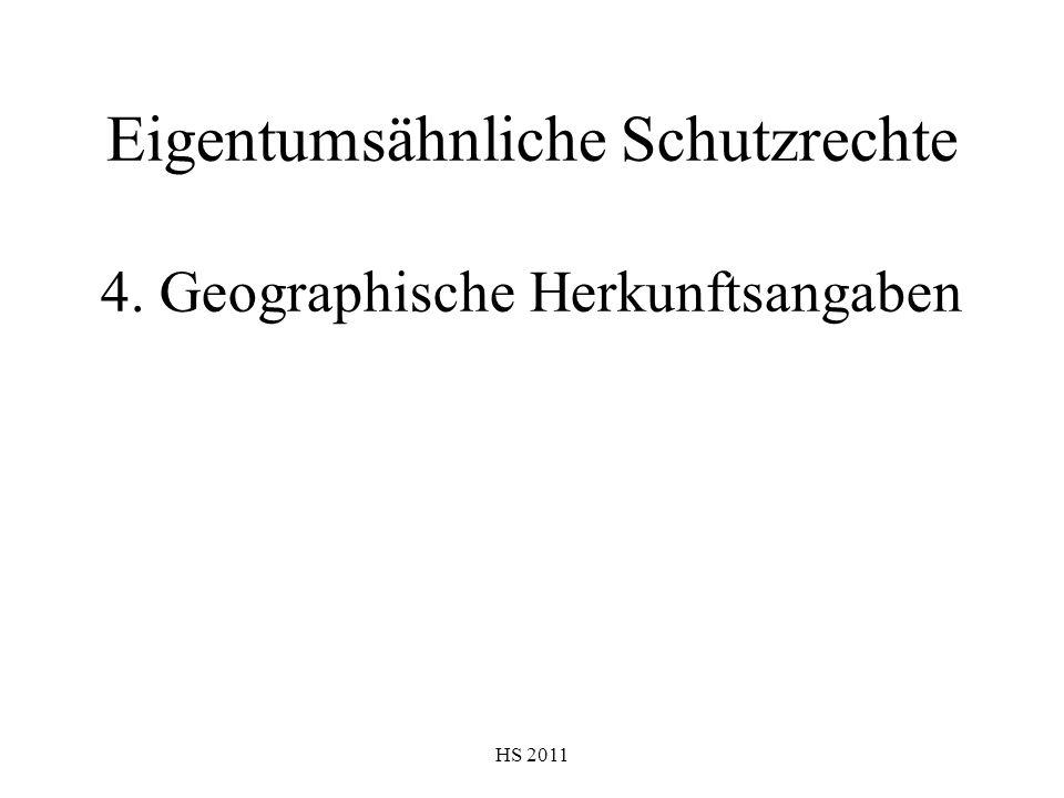 HS 2011 Eigentumsähnliche Schutzrechte 4. Geographische Herkunftsangaben