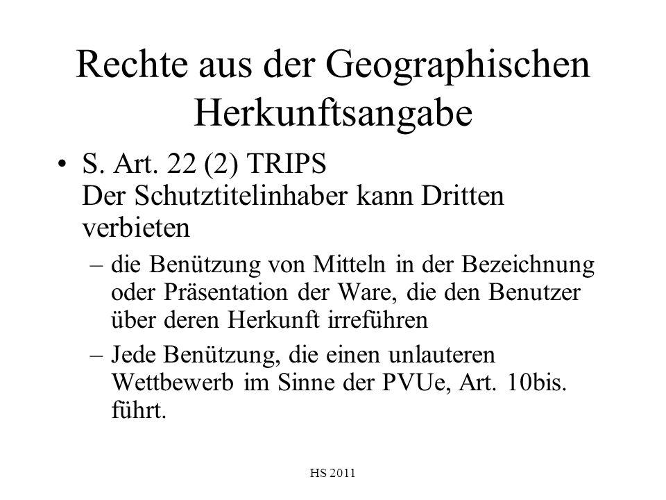 HS 2011 Rechte aus der Geographischen Herkunftsangabe S. Art. 22 (2) TRIPS Der Schutztitelinhaber kann Dritten verbieten –die Benützung von Mitteln in