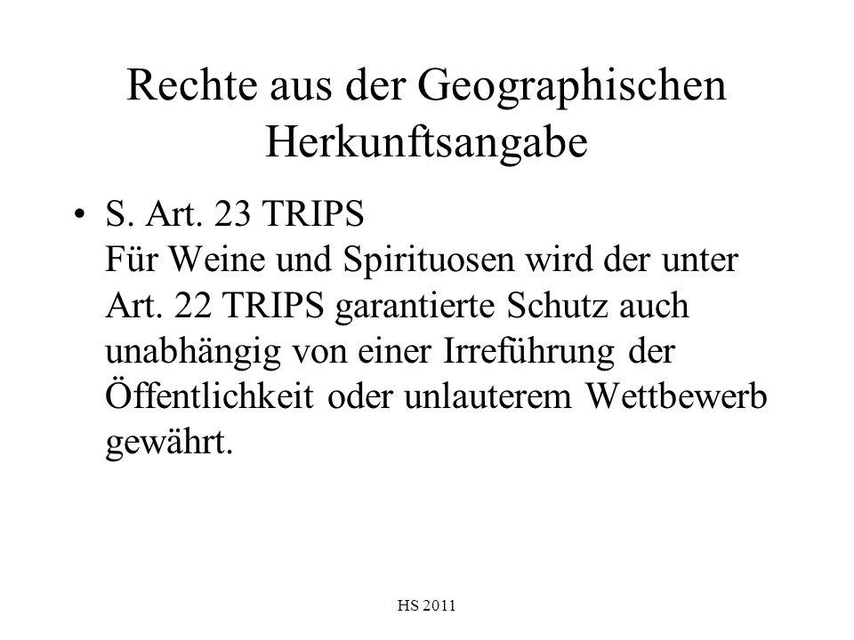 HS 2011 Rechte aus der Geographischen Herkunftsangabe S. Art. 23 TRIPS Für Weine und Spirituosen wird der unter Art. 22 TRIPS garantierte Schutz auch