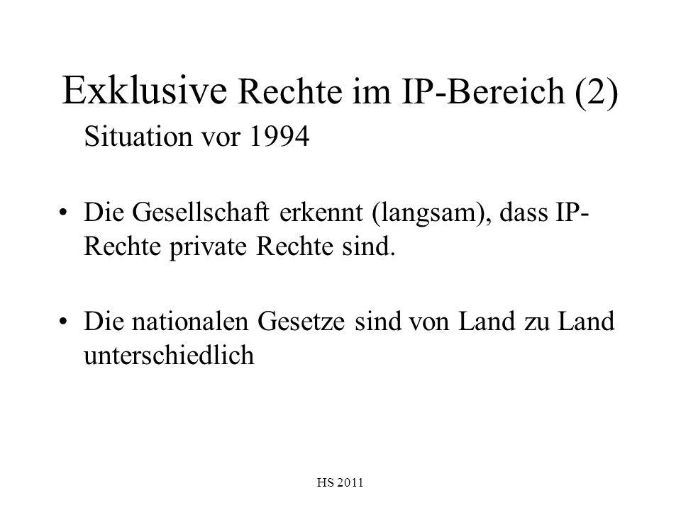 HS 2011 Exklusive Rechte im IP-Bereich (2) Situation vor 1994 Die Gesellschaft erkennt (langsam), dass IP- Rechte private Rechte sind. Die nationalen
