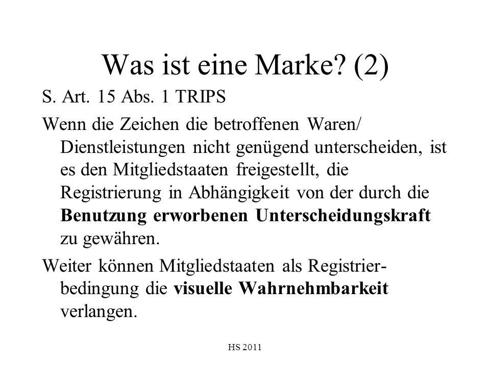 HS 2011 Was ist eine Marke? (2) S. Art. 15 Abs. 1 TRIPS Wenn die Zeichen die betroffenen Waren/ Dienstleistungen nicht genügend unterscheiden, ist es