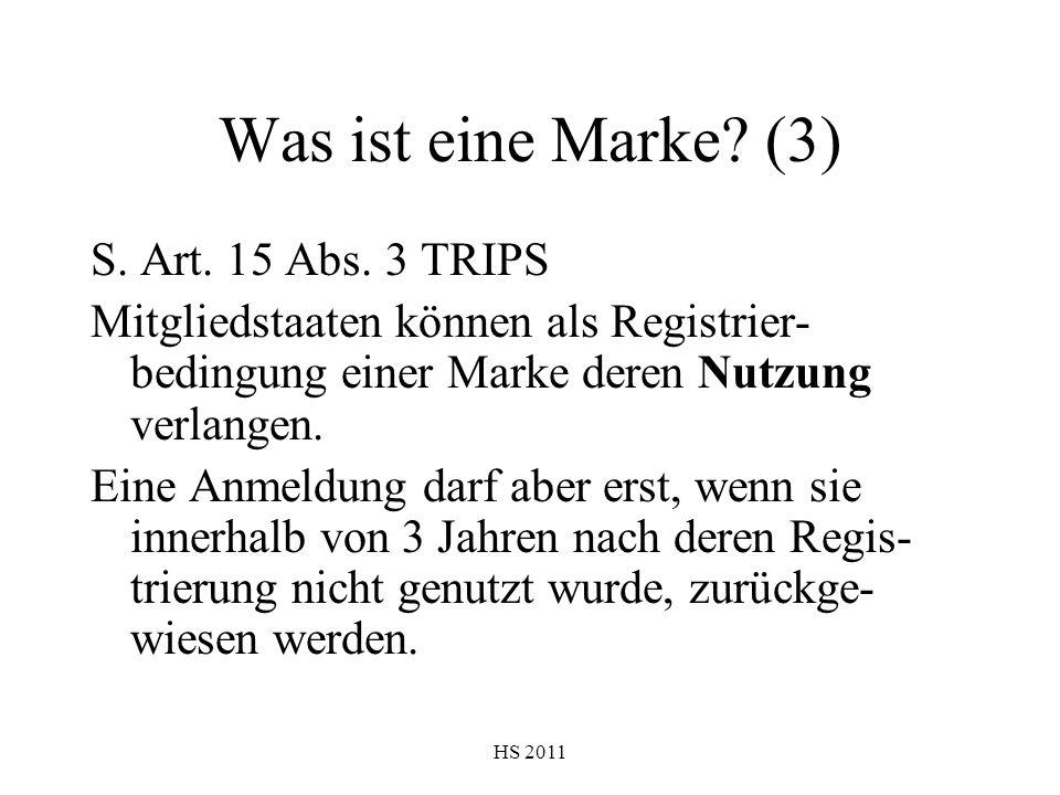 HS 2011 Was ist eine Marke? (3) S. Art. 15 Abs. 3 TRIPS Mitgliedstaaten können als Registrier- bedingung einer Marke deren Nutzung verlangen. Eine Anm