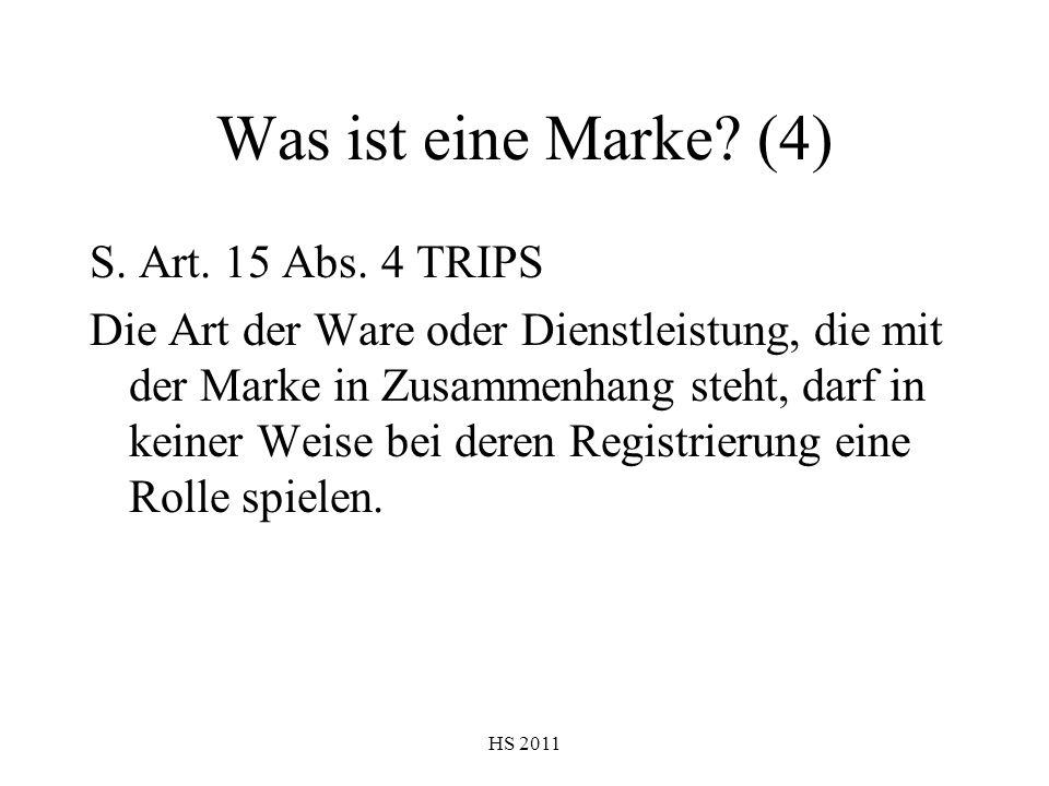 HS 2011 Was ist eine Marke? (4) S. Art. 15 Abs. 4 TRIPS Die Art der Ware oder Dienstleistung, die mit der Marke in Zusammenhang steht, darf in keiner
