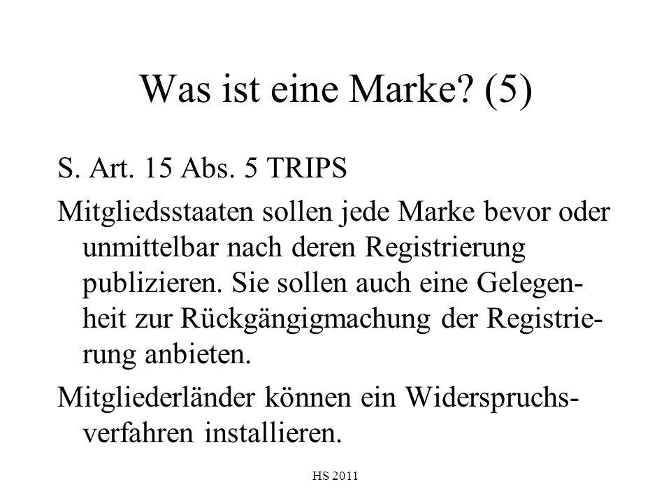HS 2011 Was ist eine Marke? (5) S. Art. 15 Abs. 5 TRIPS Mitgliedsstaaten sollen jede Marke bevor oder unmittelbar nach deren Registrierung publizieren