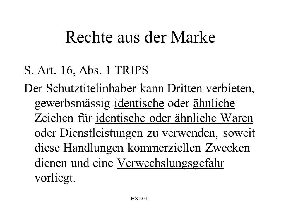 HS 2011 Rechte aus der Marke S. Art. 16, Abs. 1 TRIPS Der Schutztitelinhaber kann Dritten verbieten, gewerbsmässig identische oder ähnliche Zeichen fü