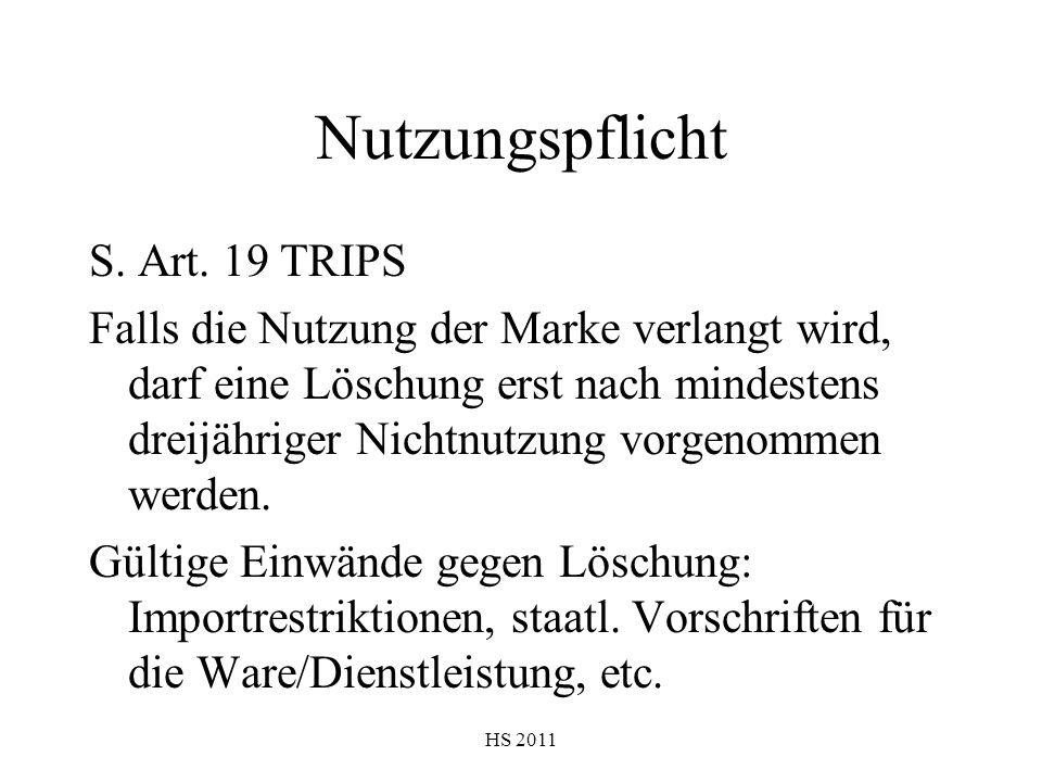HS 2011 Nutzungspflicht S. Art. 19 TRIPS Falls die Nutzung der Marke verlangt wird, darf eine Löschung erst nach mindestens dreijähriger Nichtnutzung