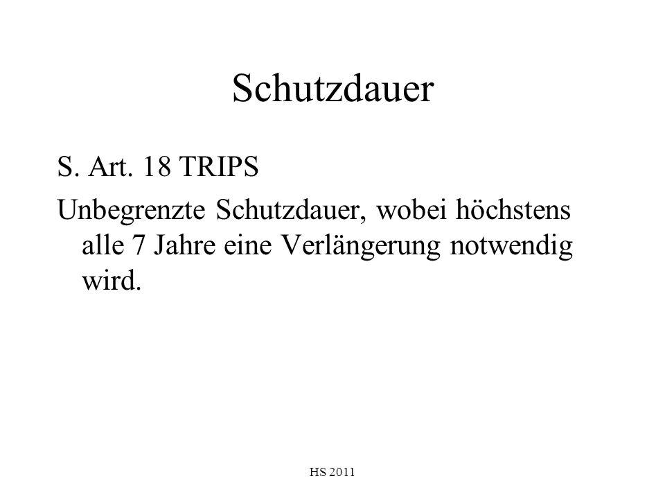 HS 2011 Schutzdauer S. Art. 18 TRIPS Unbegrenzte Schutzdauer, wobei höchstens alle 7 Jahre eine Verlängerung notwendig wird.