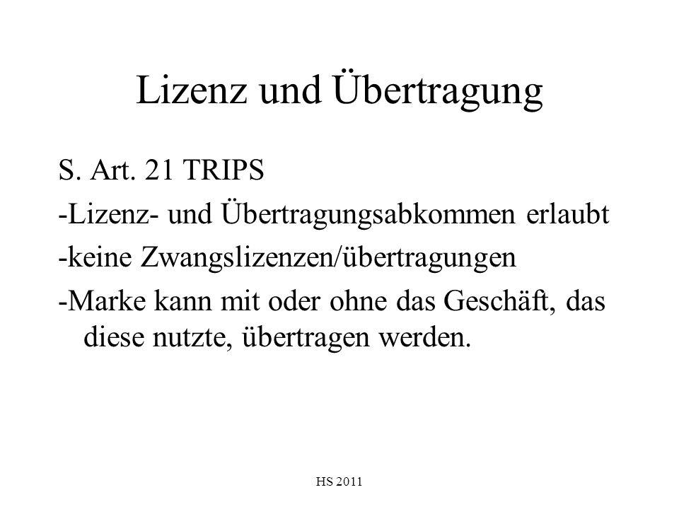 HS 2011 Lizenz und Übertragung S. Art. 21 TRIPS -Lizenz- und Übertragungsabkommen erlaubt -keine Zwangslizenzen/übertragungen -Marke kann mit oder ohn