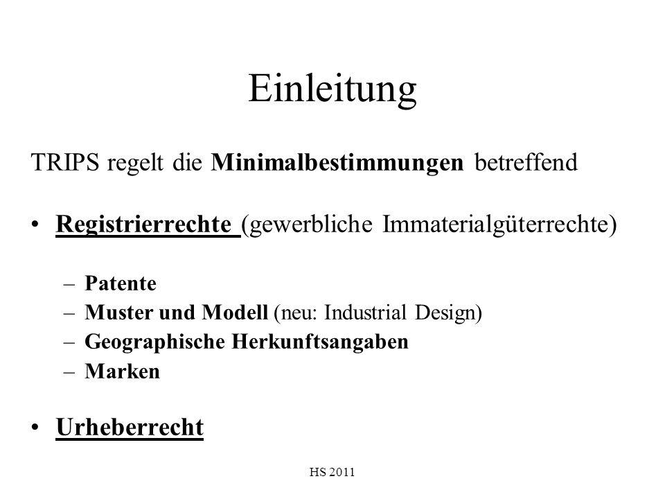 HS 2011 Einleitung TRIPS regelt die Minimalbestimmungen betreffend Registrierrechte (gewerbliche Immaterialgüterrechte) –Patente –Muster und Modell (n
