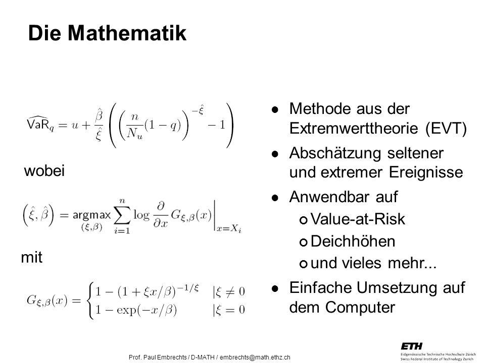 26. April 2005 Prof. Paul Embrechts / D-MATH / embrechts@math.ethz.ch 14 Die Mathematik wobei mit Methode aus der Extremwerttheorie (EVT) Abschätzung