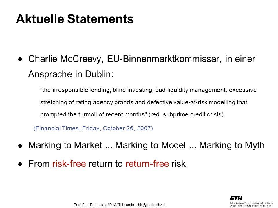26. April 2005 Prof. Paul Embrechts / D-MATH / embrechts@math.ethz.ch 15 Aktuelle Statements Charlie McCreevy, EU-Binnenmarktkommissar, in einer Anspr