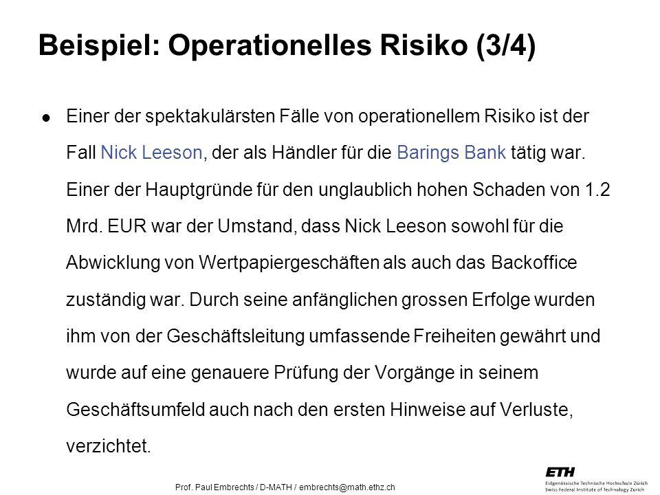 26. April 2005 Prof. Paul Embrechts / D-MATH / embrechts@math.ethz.ch 22 Beispiel: Operationelles Risiko (3/4) Einer der spektakulärsten Fälle von ope
