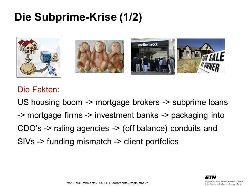26. April 2005 Prof. Paul Embrechts / D-MATH / embrechts@math.ethz.ch 25 Die Fakten: US housing boom -> mortgage brokers -> subprime loans -> mortgage