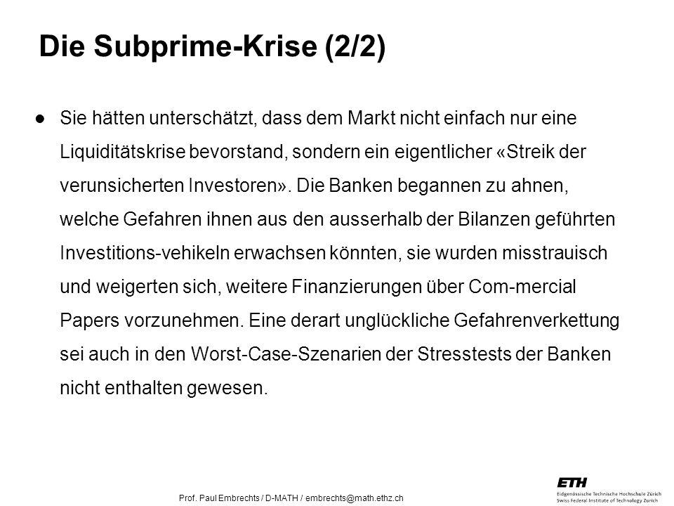 26. April 2005 Prof. Paul Embrechts / D-MATH / embrechts@math.ethz.ch 27 Sie hätten unterschätzt, dass dem Markt nicht einfach nur eine Liquiditätskri