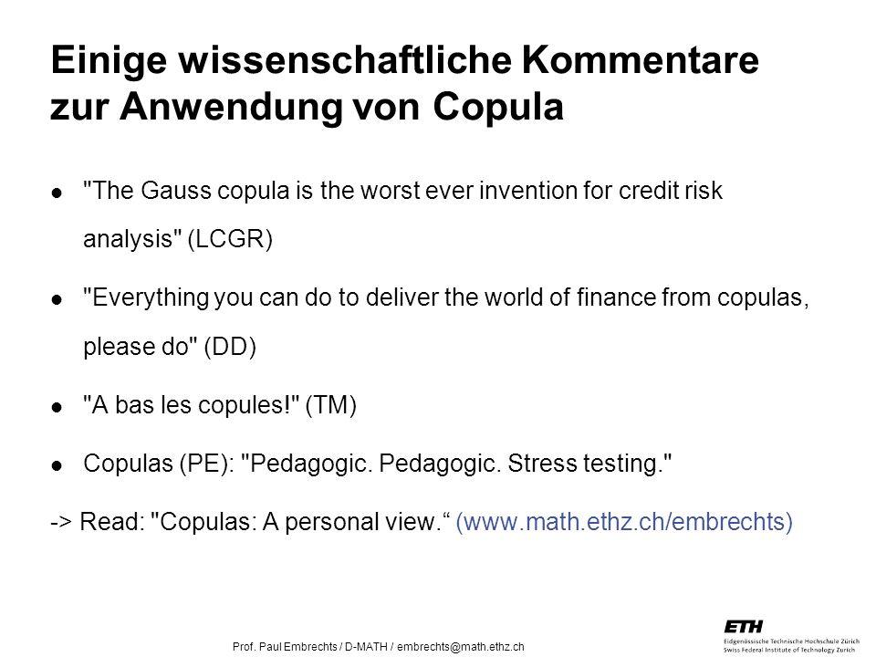 26. April 2005 Prof. Paul Embrechts / D-MATH / embrechts@math.ethz.ch 30 Einige wissenschaftliche Kommentare zur Anwendung von Copula
