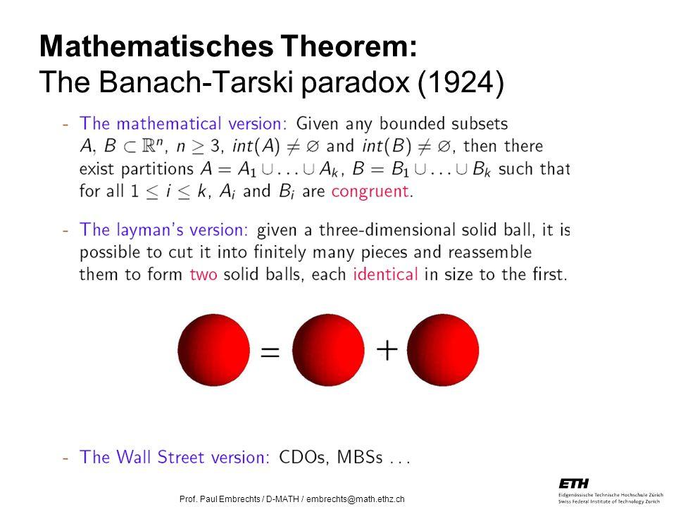 26. April 2005 Prof. Paul Embrechts / D-MATH / embrechts@math.ethz.ch 31 Mathematisches Theorem: The Banach-Tarski paradox (1924)