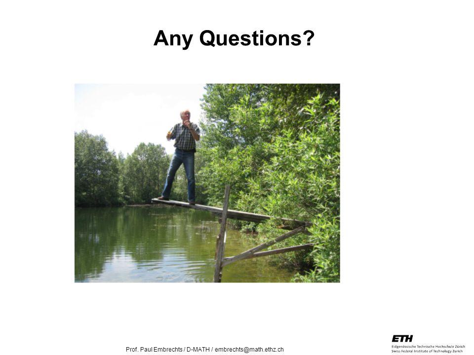 26. April 2005 Prof. Paul Embrechts / D-MATH / embrechts@math.ethz.ch 33 Any Questions?