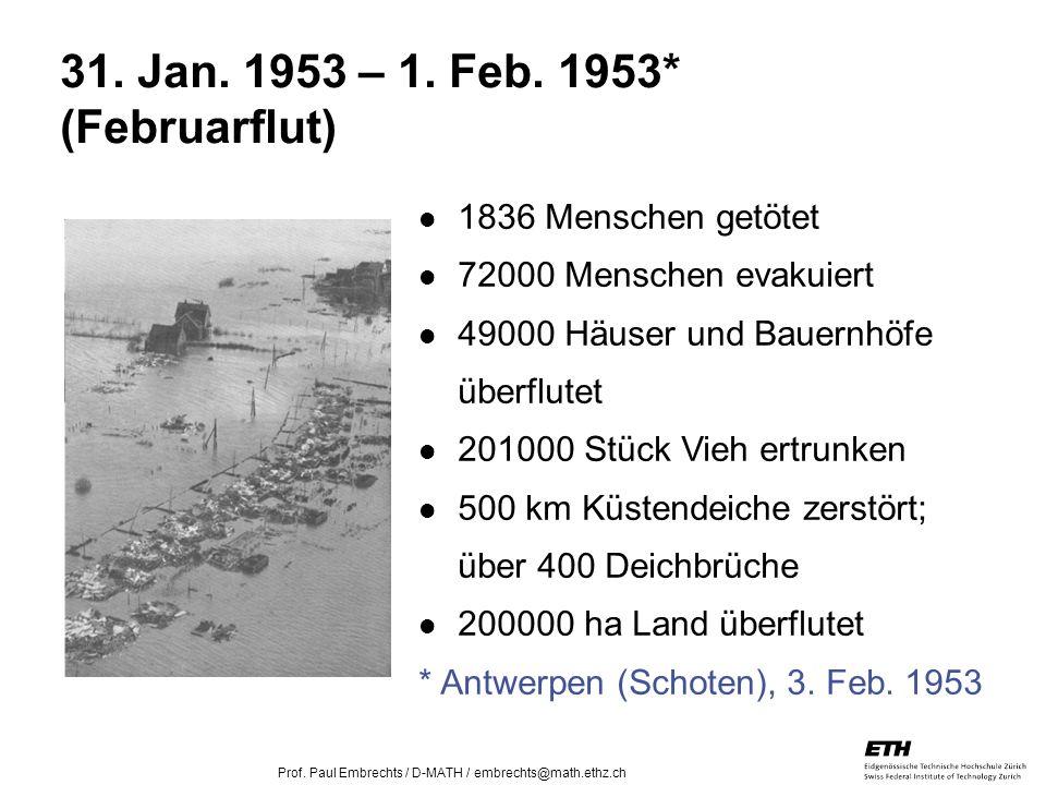 26. April 2005 Prof. Paul Embrechts / D-MATH / embrechts@math.ethz.ch 6 31. Jan. 1953 – 1. Feb. 1953* (Februarflut) 1836 Menschen getötet 72000 Mensch