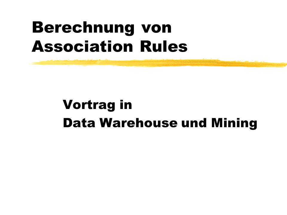 Association Rules2 Inhalt zEinleitung: Entstehung, Nomenklatur zApriori: grundlegender Algorithmus zHierarchische Items zMengenwertige Items zAusblick