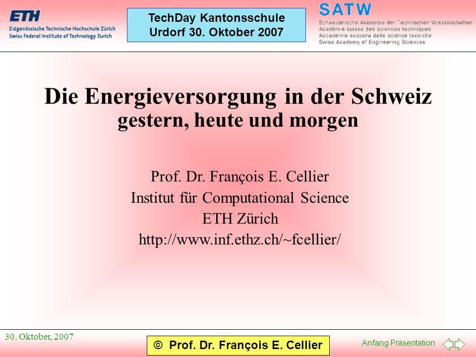 Anfang Präsentation © Prof. Dr. François E. Cellier TechDay Kantonsschule Urdorf 30. Oktober 2007 30. Oktober, 2007 Die Energieversorgung in der Schwe