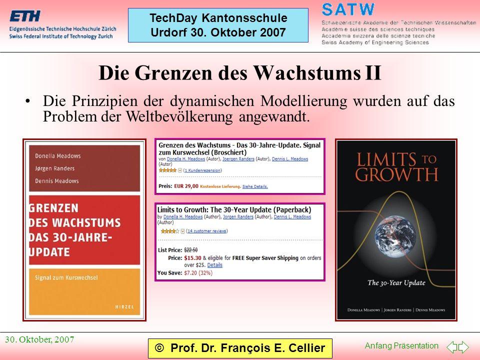 Anfang Präsentation © Prof. Dr. François E. Cellier TechDay Kantonsschule Urdorf 30. Oktober 2007 30. Oktober, 2007 Die Grenzen des Wachstums II Die P