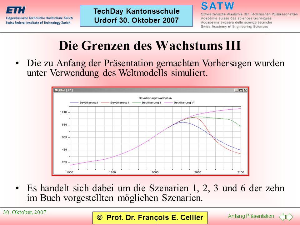 Anfang Präsentation © Prof. Dr. François E. Cellier TechDay Kantonsschule Urdorf 30. Oktober 2007 30. Oktober, 2007 Die Grenzen des Wachstums III Die
