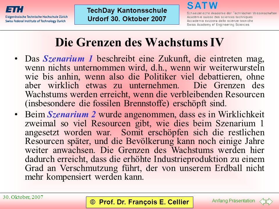 Anfang Präsentation © Prof. Dr. François E. Cellier TechDay Kantonsschule Urdorf 30. Oktober 2007 30. Oktober, 2007 Die Grenzen des Wachstums IV Das S