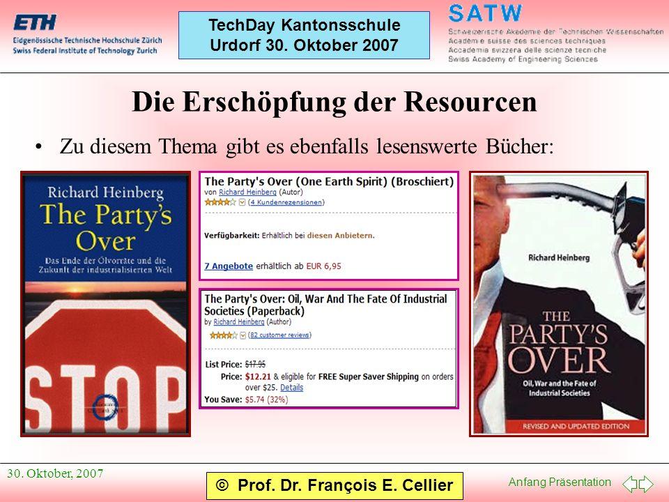 Anfang Präsentation © Prof. Dr. François E. Cellier TechDay Kantonsschule Urdorf 30. Oktober 2007 30. Oktober, 2007 Die Erschöpfung der Resourcen Zu d