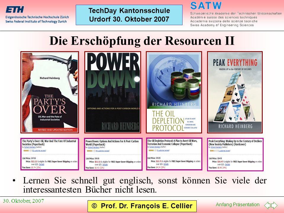 Anfang Präsentation © Prof. Dr. François E. Cellier TechDay Kantonsschule Urdorf 30. Oktober 2007 30. Oktober, 2007 Die Erschöpfung der Resourcen II L