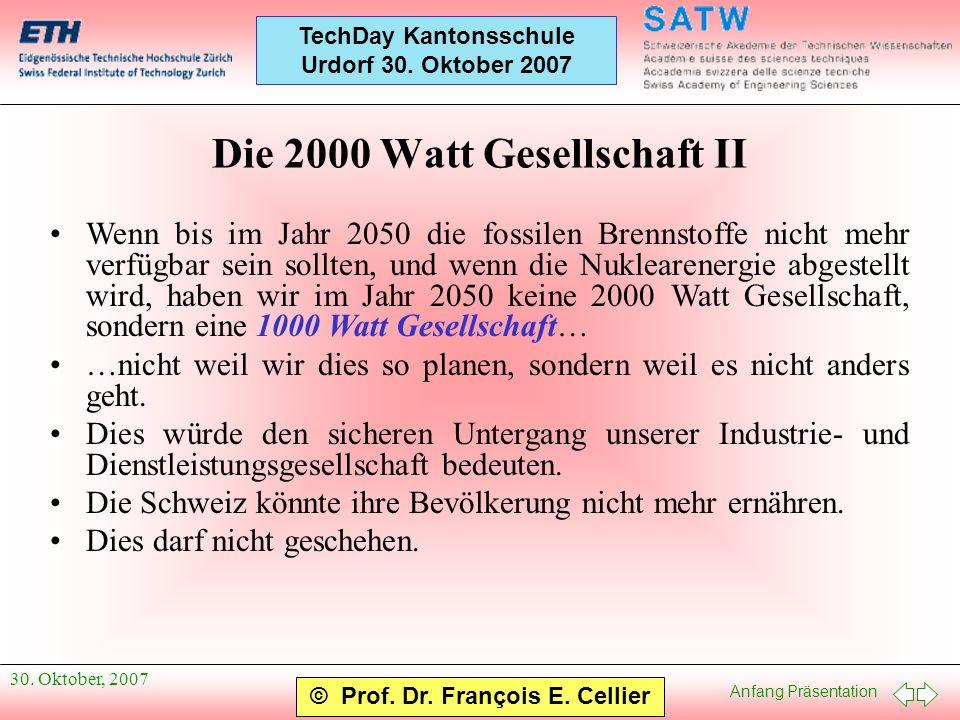 Anfang Präsentation © Prof. Dr. François E. Cellier TechDay Kantonsschule Urdorf 30. Oktober 2007 30. Oktober, 2007 Die 2000 Watt Gesellschaft II Wenn
