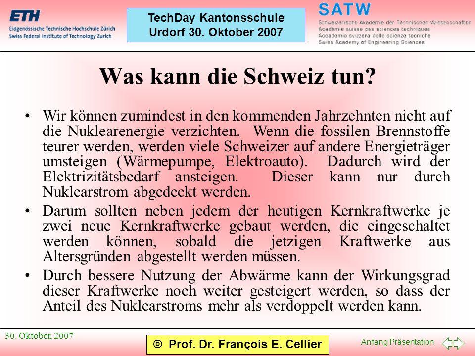 Anfang Präsentation © Prof. Dr. François E. Cellier TechDay Kantonsschule Urdorf 30. Oktober 2007 30. Oktober, 2007 Was kann die Schweiz tun? Wir könn