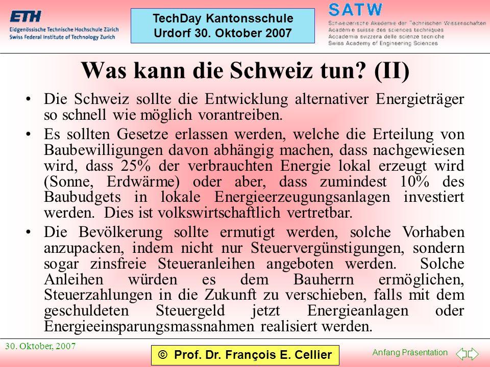 Anfang Präsentation © Prof. Dr. François E. Cellier TechDay Kantonsschule Urdorf 30. Oktober 2007 30. Oktober, 2007 Was kann die Schweiz tun? (II) Die