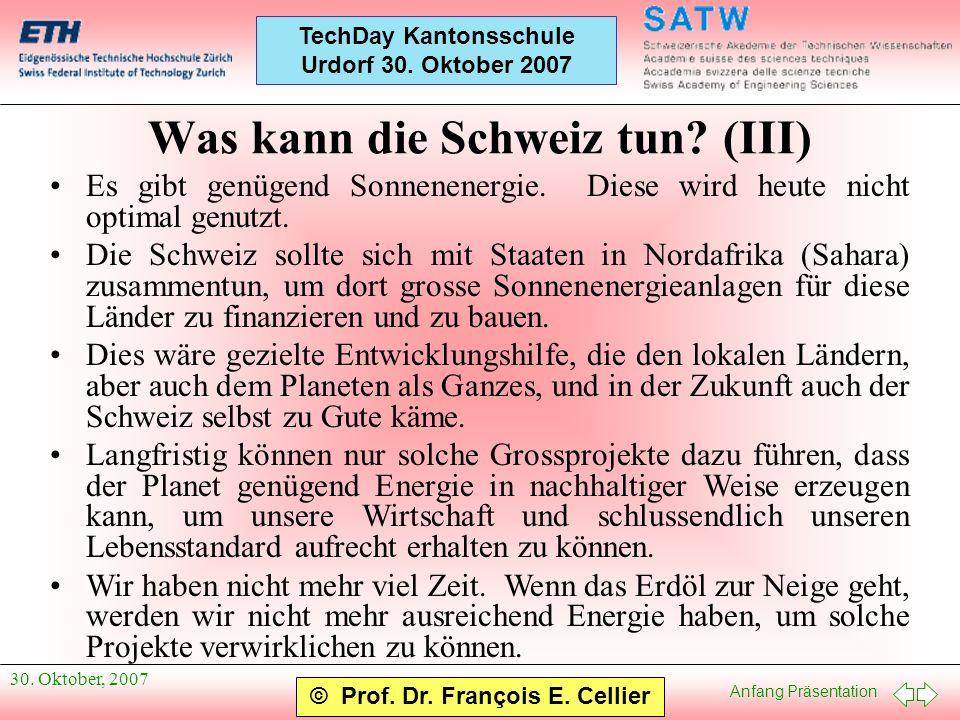 Anfang Präsentation © Prof. Dr. François E. Cellier TechDay Kantonsschule Urdorf 30. Oktober 2007 30. Oktober, 2007 Was kann die Schweiz tun? (III) Es