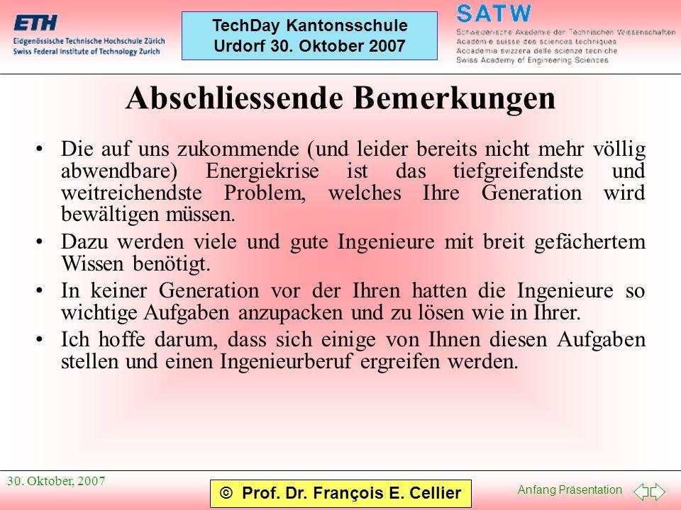 Anfang Präsentation © Prof. Dr. François E. Cellier TechDay Kantonsschule Urdorf 30. Oktober 2007 30. Oktober, 2007 Abschliessende Bemerkungen Die auf