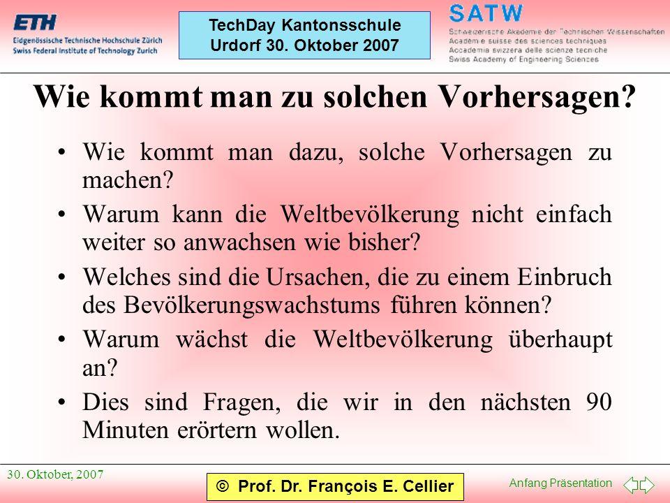 Anfang Präsentation © Prof. Dr. François E. Cellier TechDay Kantonsschule Urdorf 30. Oktober 2007 30. Oktober, 2007 Wie kommt man zu solchen Vorhersag