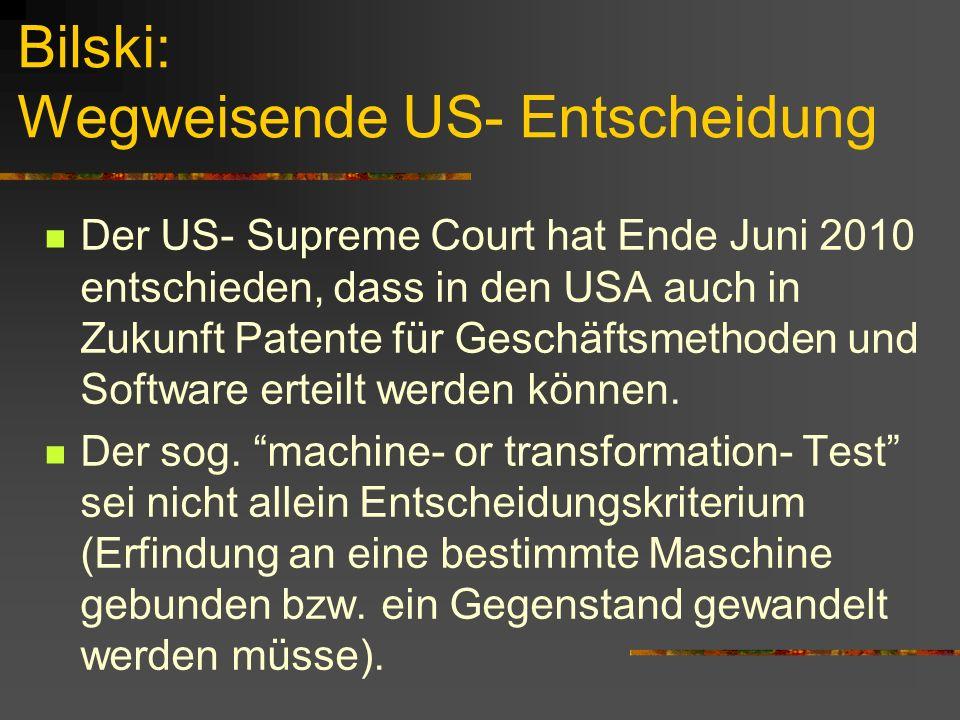 Bilski: Wegweisende US- Entscheidung Der US- Supreme Court hat Ende Juni 2010 entschieden, dass in den USA auch in Zukunft Patente für Geschäftsmethod